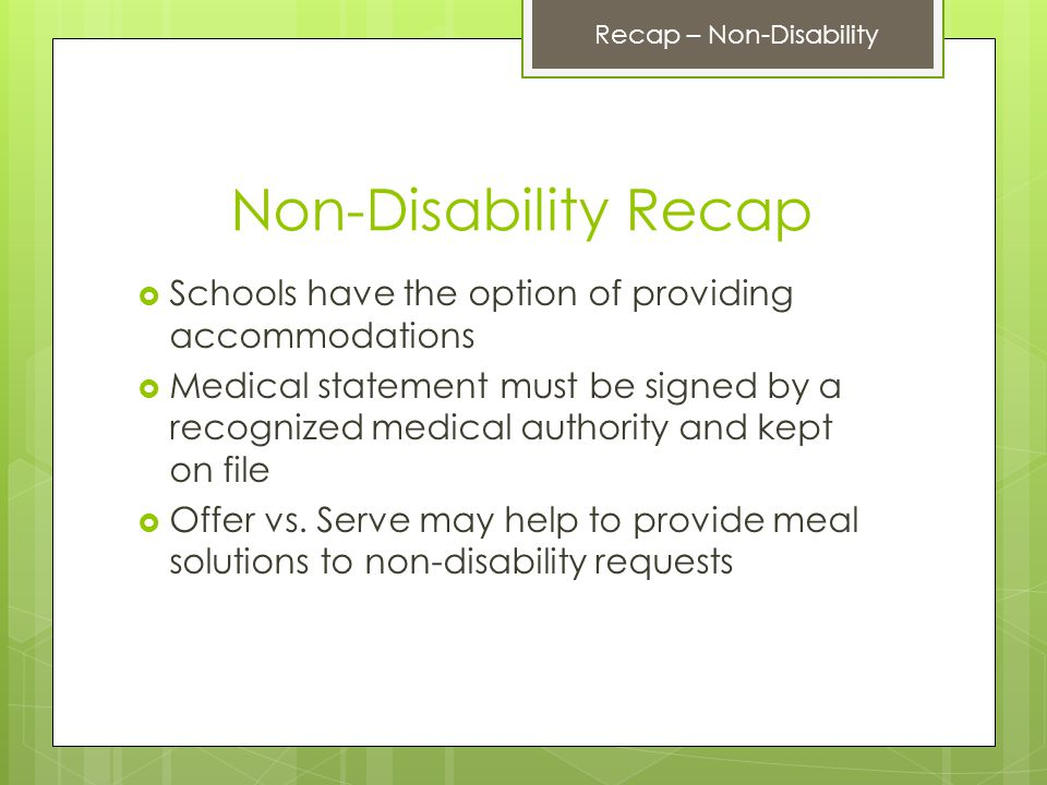 Non-Disability Recap  Schools have the option of providing accommodations  Medical statement must be signed by a recognized medical authority and kept on file  Offer vs.