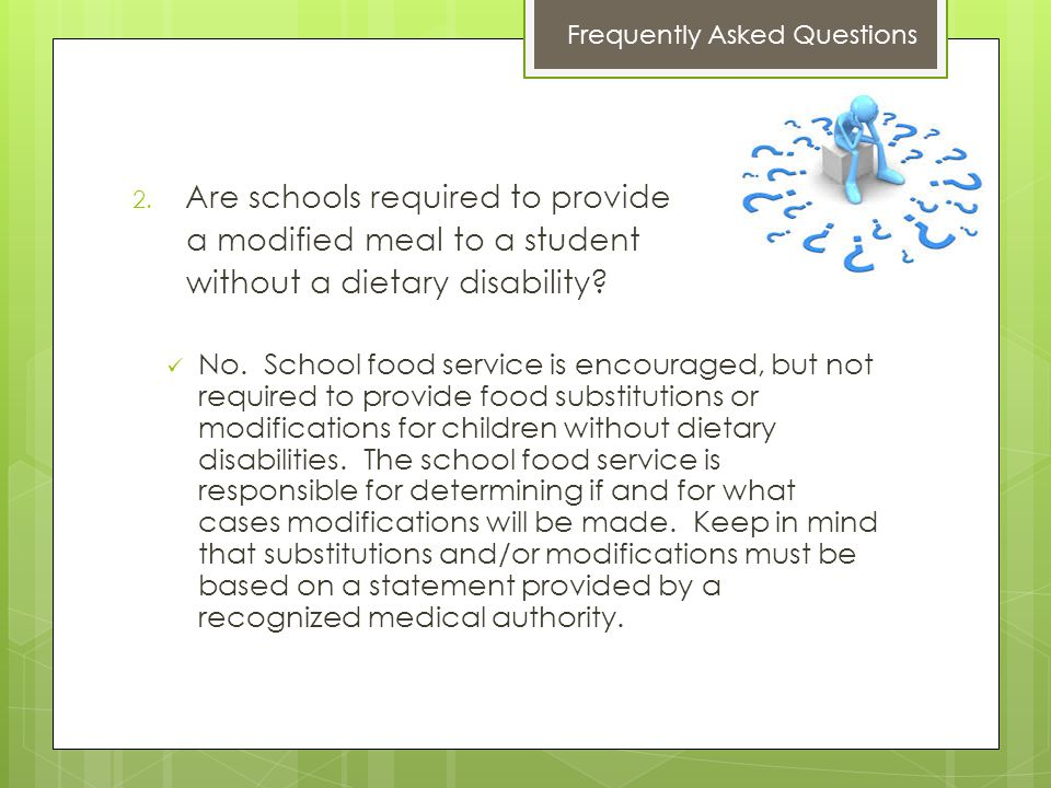2. Are schools required to provide a modified meal to a student without a dietary disability.