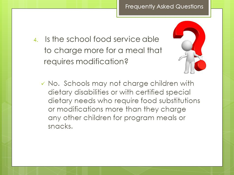 4. Is the school food service able to charge more for a meal that requires modification.