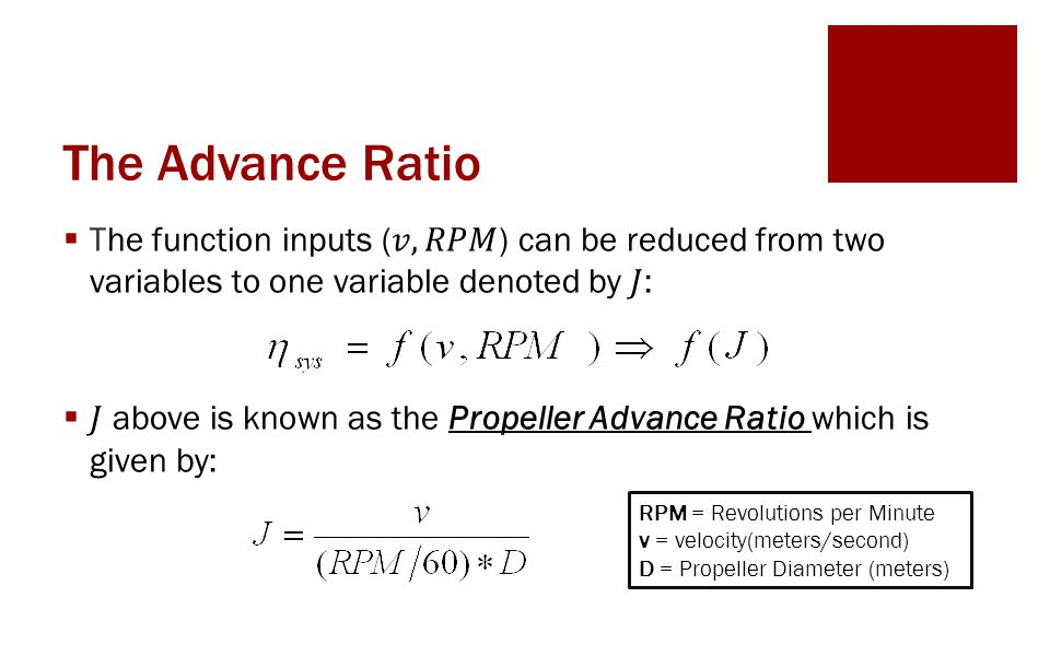 The Advance Ratio RPM = Revolutions per Minute v = velocity(meters/second) D = Propeller Diameter (meters)