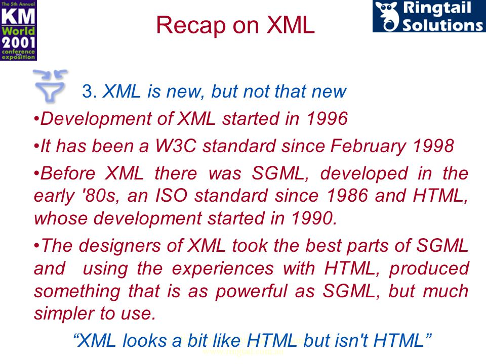 Eddie O'Brien Ringtail Solutions www.ringtail.com.au 3. XML is new, but not that new Development of XML started in 1996 It has been a W3C standard sin