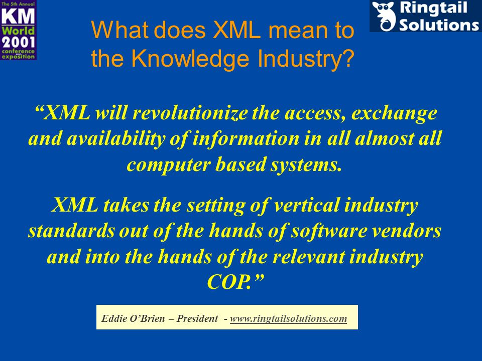 XML will revolutionize the access, exchange and availability of information in all almost all computer based systems.