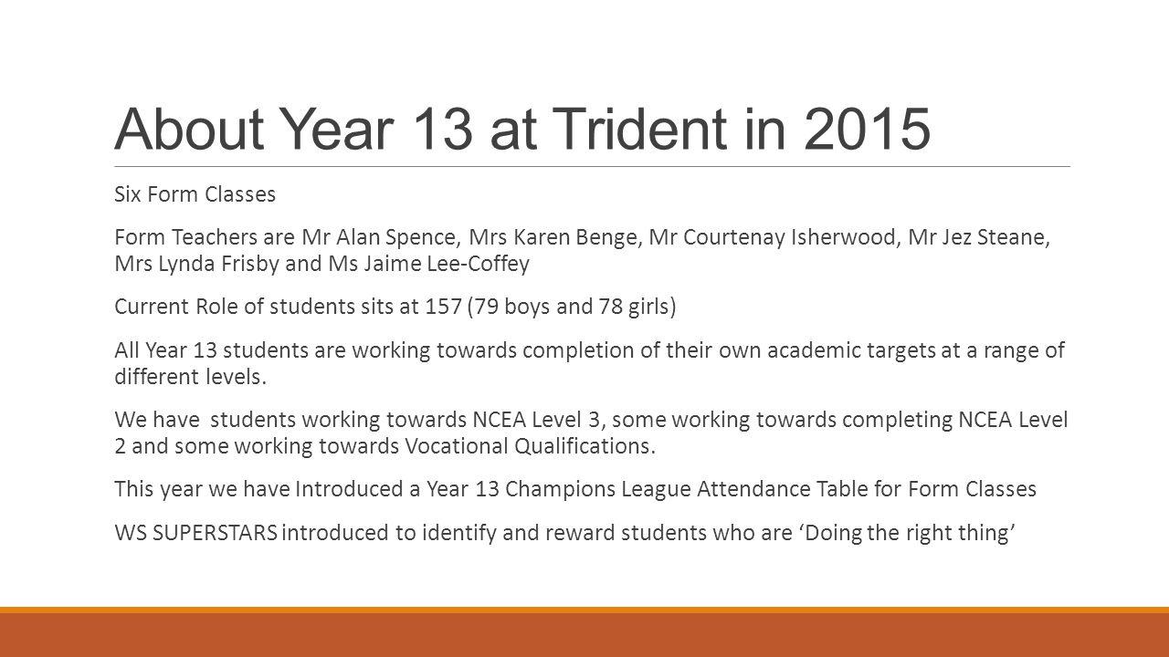 About Year 13 at Trident in 2015 Six Form Classes Form Teachers are Mr Alan Spence, Mrs Karen Benge, Mr Courtenay Isherwood, Mr Jez Steane, Mrs Lynda
