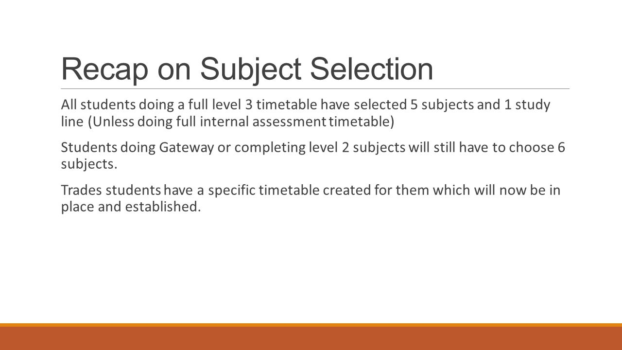 Recap on Subject Selection All students doing a full level 3 timetable have selected 5 subjects and 1 study line (Unless doing full internal assessmen