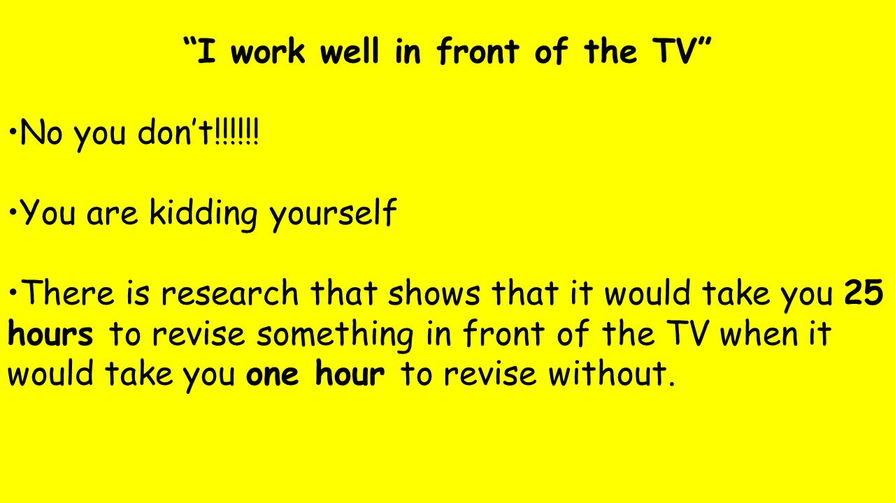 I work well in front of the TV No you don't!!!!!.