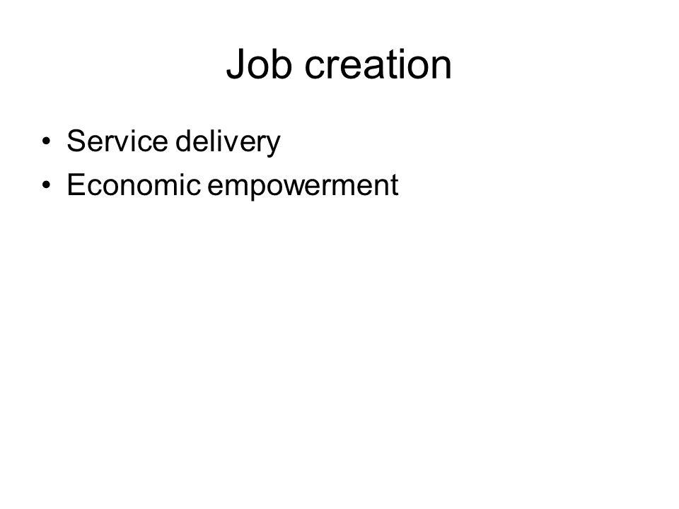 Job creation Service delivery Economic empowerment