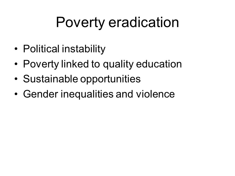 Poverty eradication Political instability Poverty linked to quality education Sustainable opportunities Gender inequalities and violence