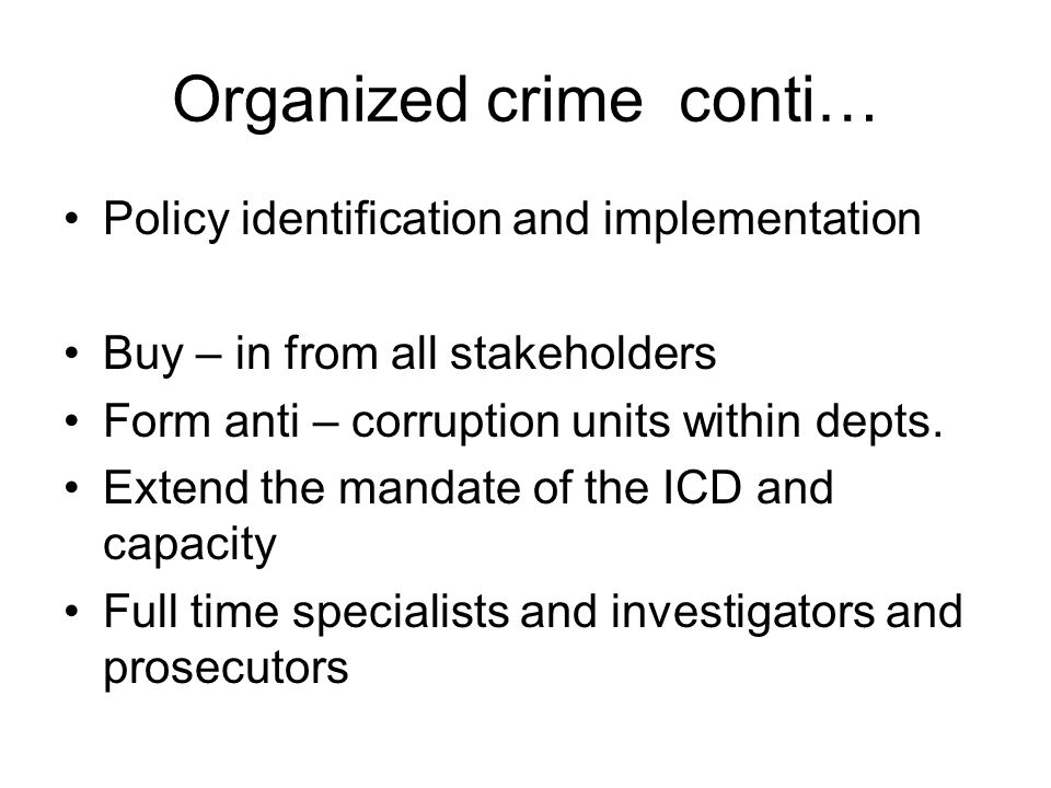 Organized crime conti… Policy identification and implementation Buy – in from all stakeholders Form anti – corruption units within depts.