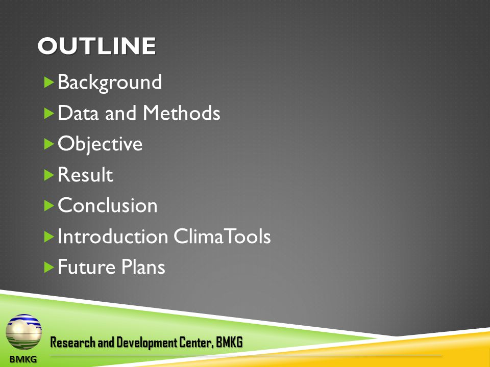 OUTLINE  Background  Data and Methods  Objective  Result  Conclusion  Introduction ClimaTools  Future Plans BMKG Research and Development Cente