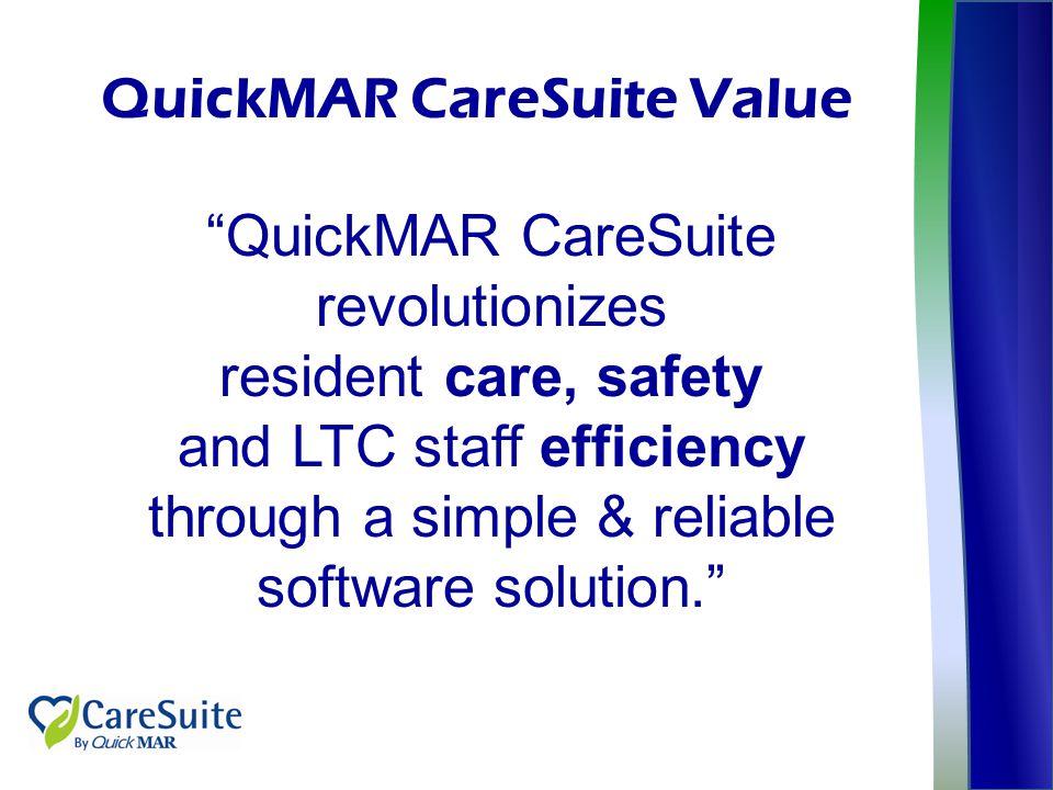 "QuickMAR CareSuite Value ""QuickMAR CareSuite revolutionizes resident care, safety and LTC staff efficiency through a simple & reliable software soluti"