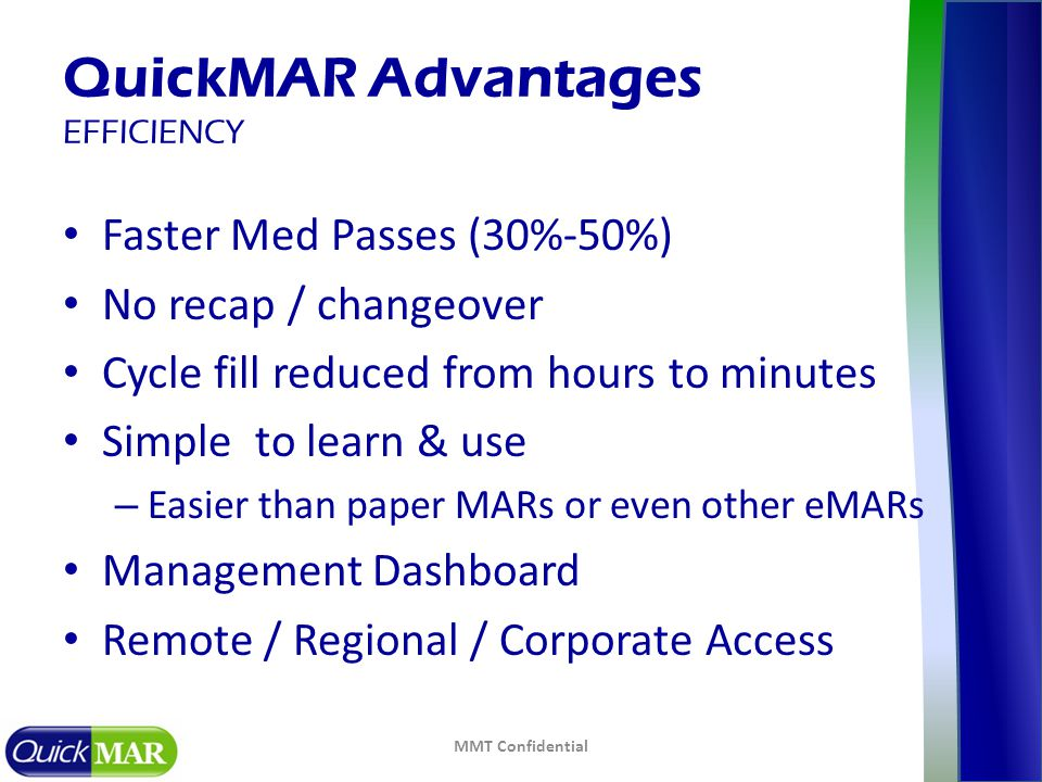 Faster Med Passes (30%-50%) No recap / changeover Cycle fill reduced from hours to minutes Simple to learn & use – Easier than paper MARs or even othe