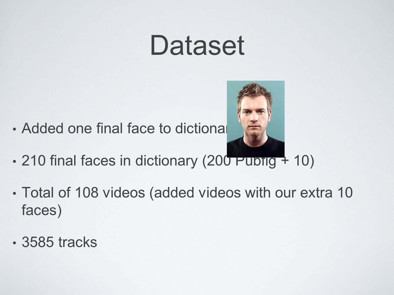 Added one final face to dictionary. 210 final faces in dictionary (200 Pubfig + 10) Total of 108 videos (added videos with our extra 10 faces) 3585 tr