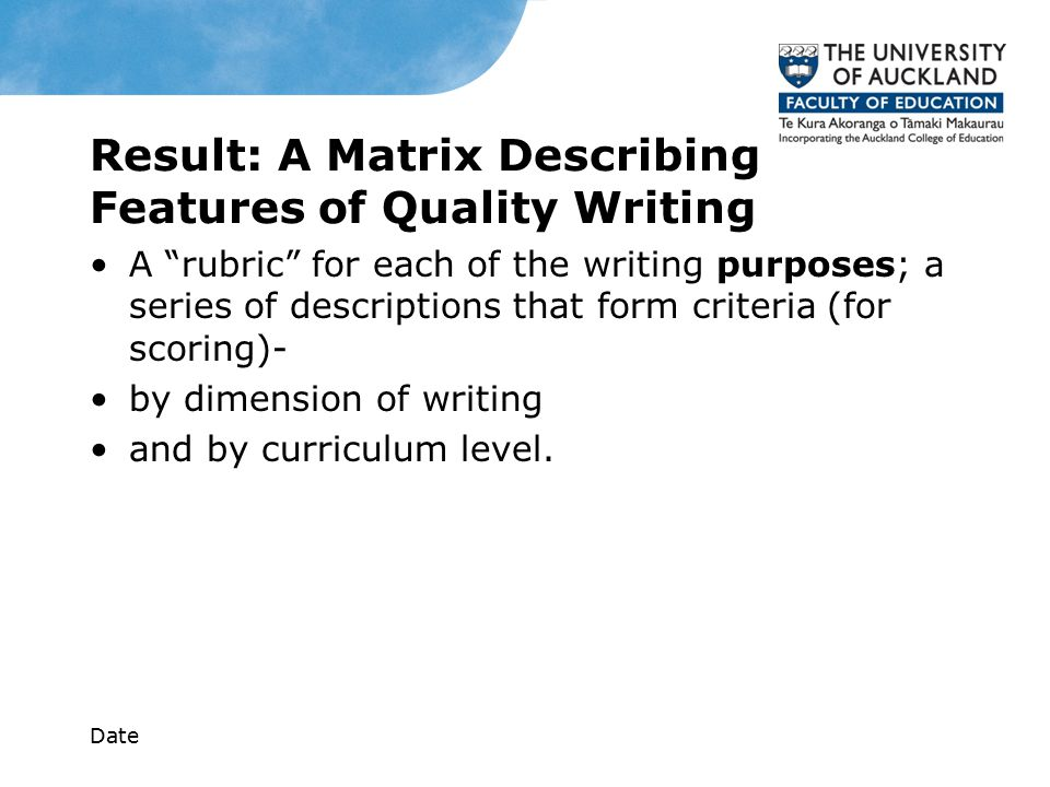 Result: A Matrix Describing Features of Quality Writing A rubric for each of the writing purposes; a series of descriptions that form criteria (for scoring)- by dimension of writing and by curriculum level.
