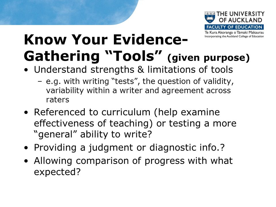 Know Your Evidence- Gathering Tools (given purpose) Understand strengths & limitations of tools –e.g.
