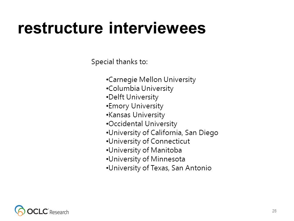 restructure interviewees 28 Special thanks to: Carnegie Mellon University Columbia University Delft University Emory University Kansas University Occidental University University of California, San Diego University of Connecticut University of Manitoba University of Minnesota University of Texas, San Antonio