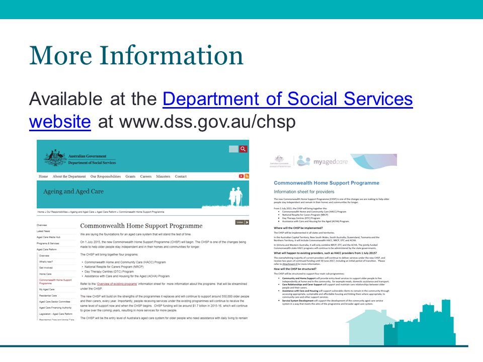 More Information Available at the Department of Social Services website at www.dss.gov.au/chspDepartment of Social Services website