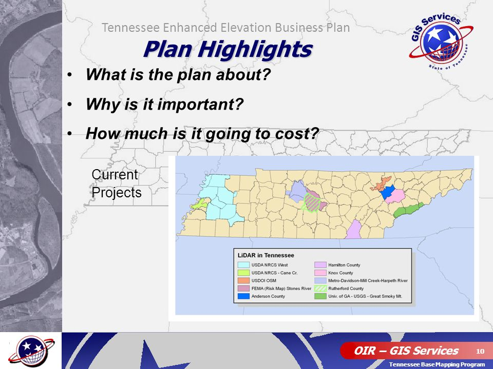 OIR – GIS Services 10 Tennessee Base Mapping Program What is the plan about? Why is it important? How much is it going to cost? Current Projects Plan