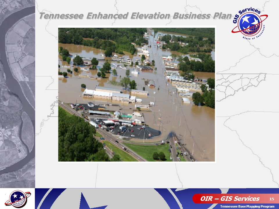 OIR – GIS Services 15 Tennessee Base Mapping Program Tennessee Enhanced Elevation Business Plan