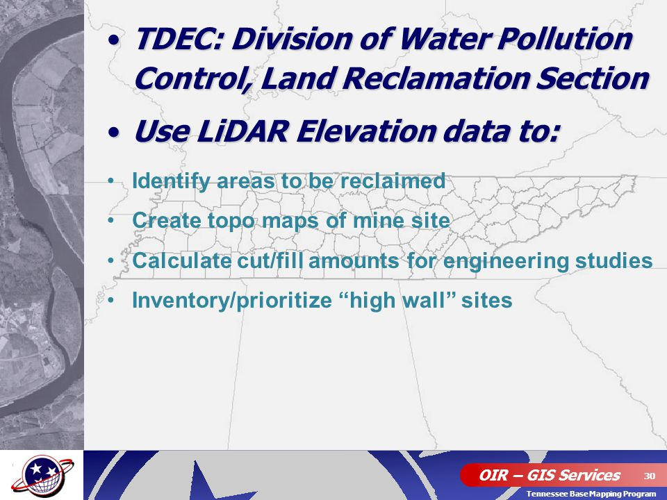 OIR – GIS Services 30 Tennessee Base Mapping Program TDEC: Division of Water Pollution Control, Land Reclamation SectionTDEC: Division of Water Pollut