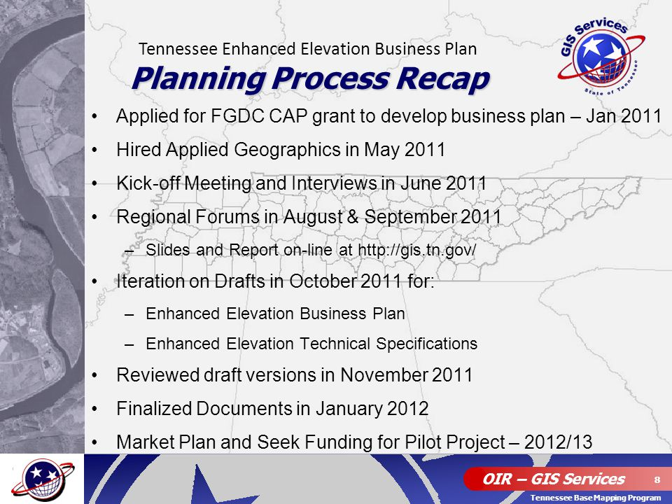 OIR – GIS Services 8 Tennessee Base Mapping Program Applied for FGDC CAP grant to develop business plan – Jan 2011 Hired Applied Geographics in May 20