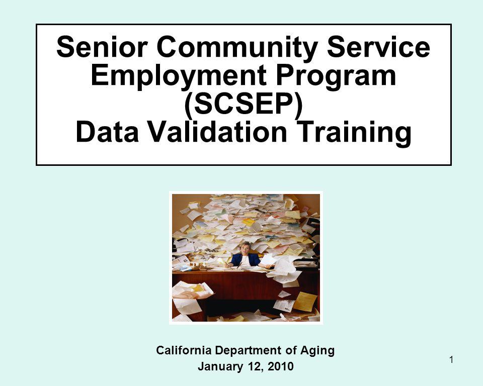 1 Senior Community Service Employment Program (SCSEP) Data Validation Training California Department of Aging January 12, 2010