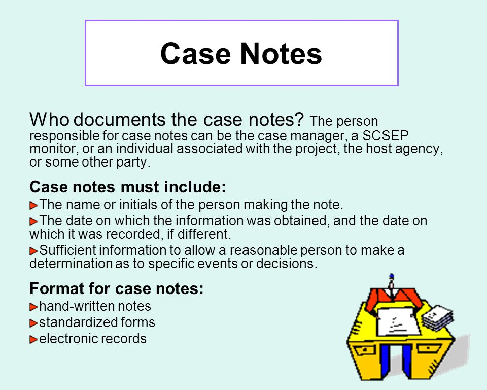 12 Case Notes Detailed case notes consist of the case worker's own documentation of his or her activities.