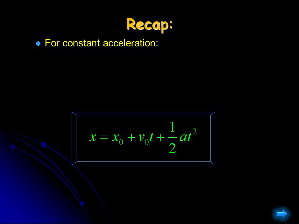 Recap: l For constant acceleration: l From which we know: This is just for constant acceleration!
