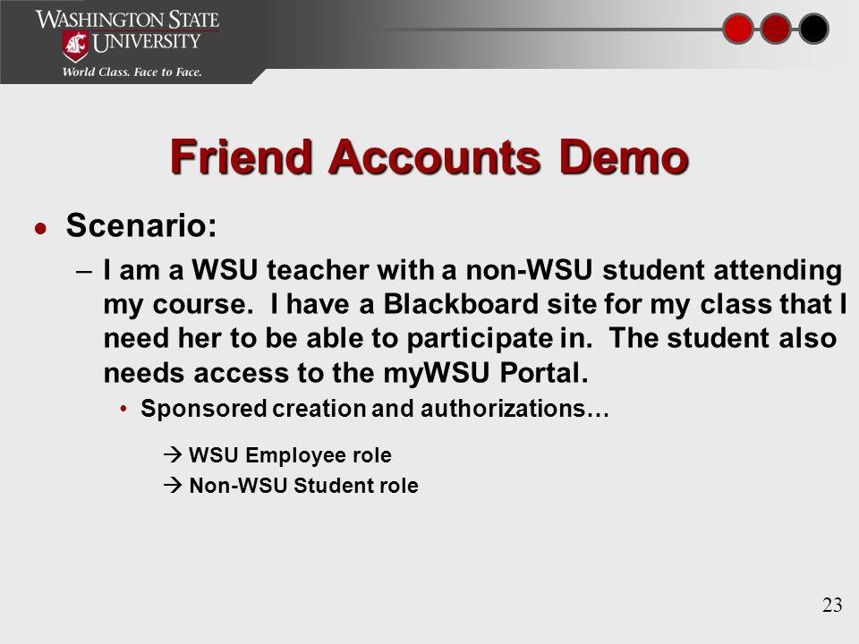 23 Friend Accounts Demo Scenario: –I am a WSU teacher with a non-WSU student attending my course.