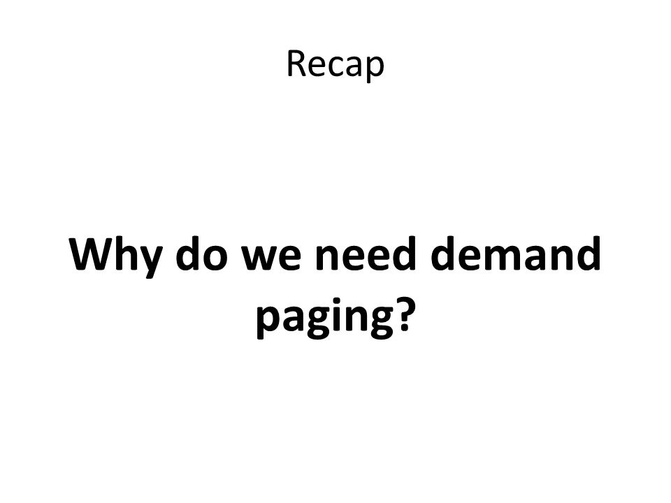 Recap What does an OS do on a Page Fault?