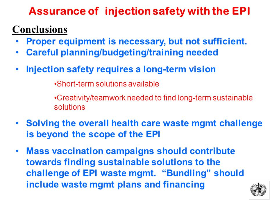 Assurance of injection safety with the EPI Conclusions Proper equipment is necessary, but not sufficient.