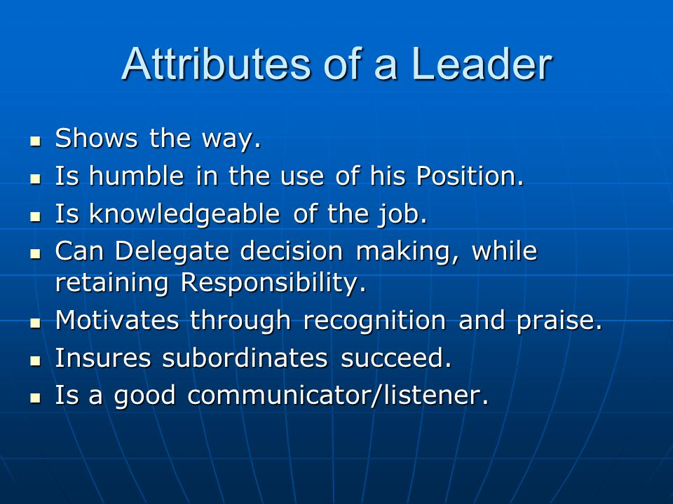 Attributes of a Leader Shows the way. Shows the way.