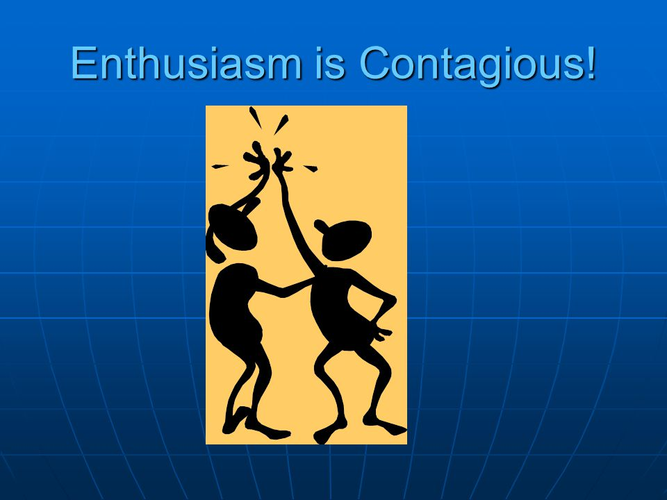 Enthusiasm is Contagious!