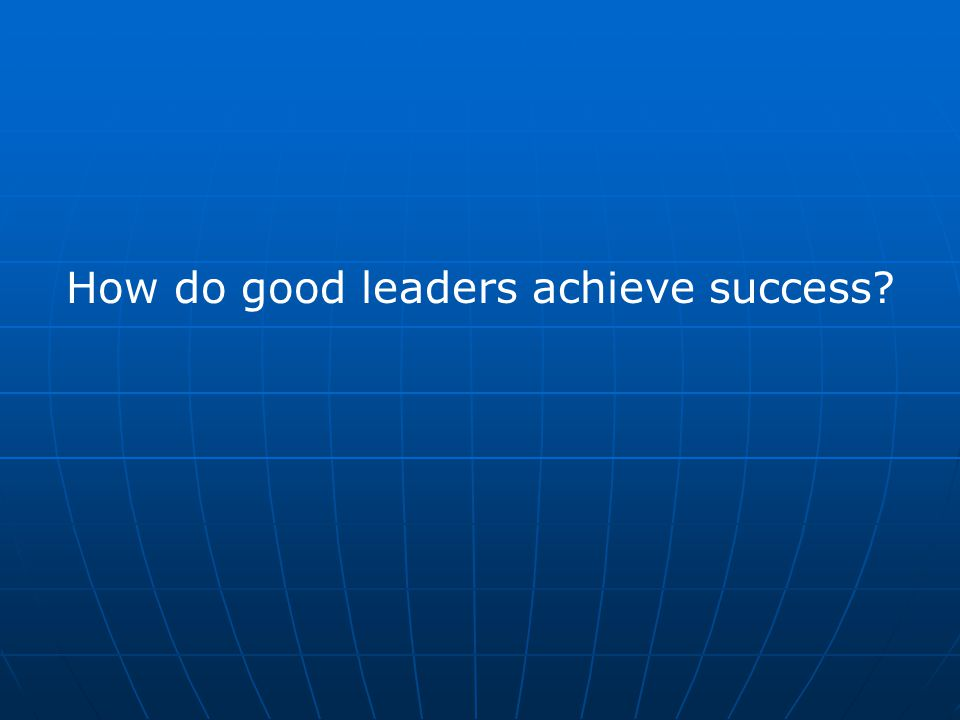 How do good leaders achieve success?