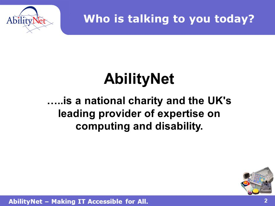 AbilityNet – Making IT Accessible for All.3 How AbilityNet works.