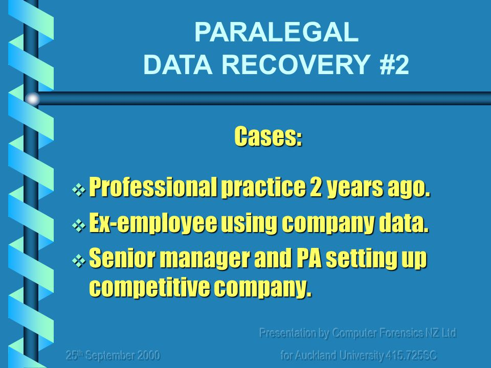 Presentation by Computer Forensics NZ Ltd for Auckland University 415.725SC Cases:  Professional practice 2 years ago.  Ex-employee using company da