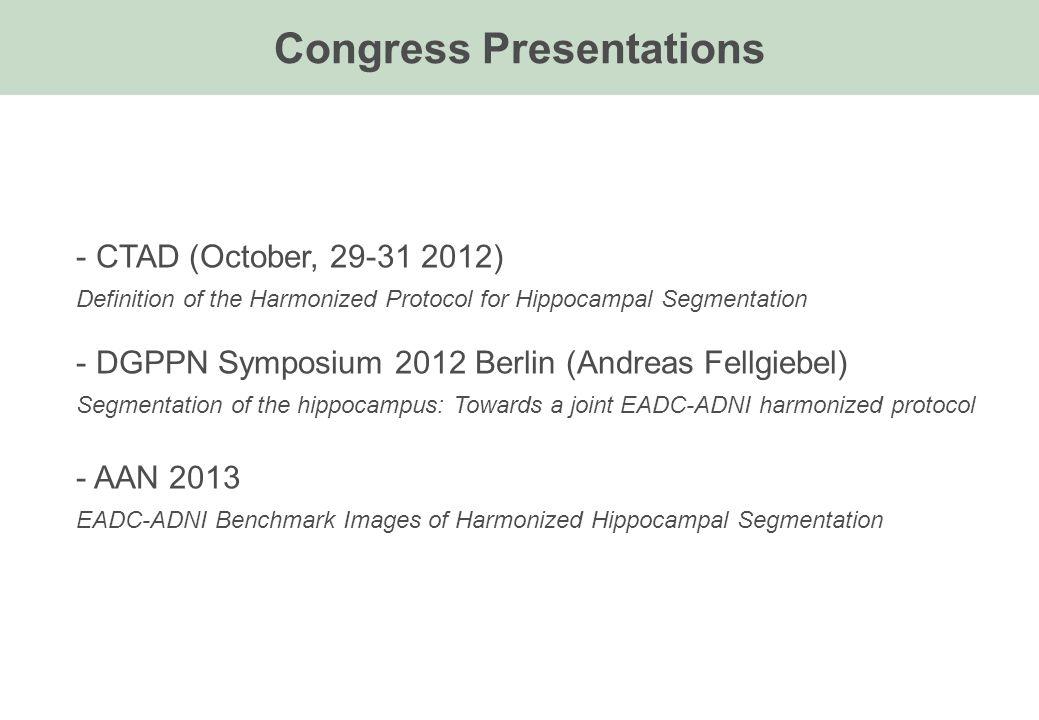 - CTAD (October, 29-31 2012) Definition of the Harmonized Protocol for Hippocampal Segmentation - DGPPN Symposium 2012 Berlin (Andreas Fellgiebel) Seg