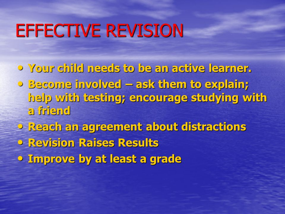 EFFECTIVE REVISION Your child needs to be an active learner.