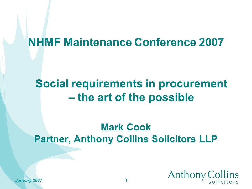 1January 2007 NHMF Maintenance Conference 2007 Mark Cook Partner, Anthony Collins Solicitors LLP Social requirements in procurement – the art of the possible