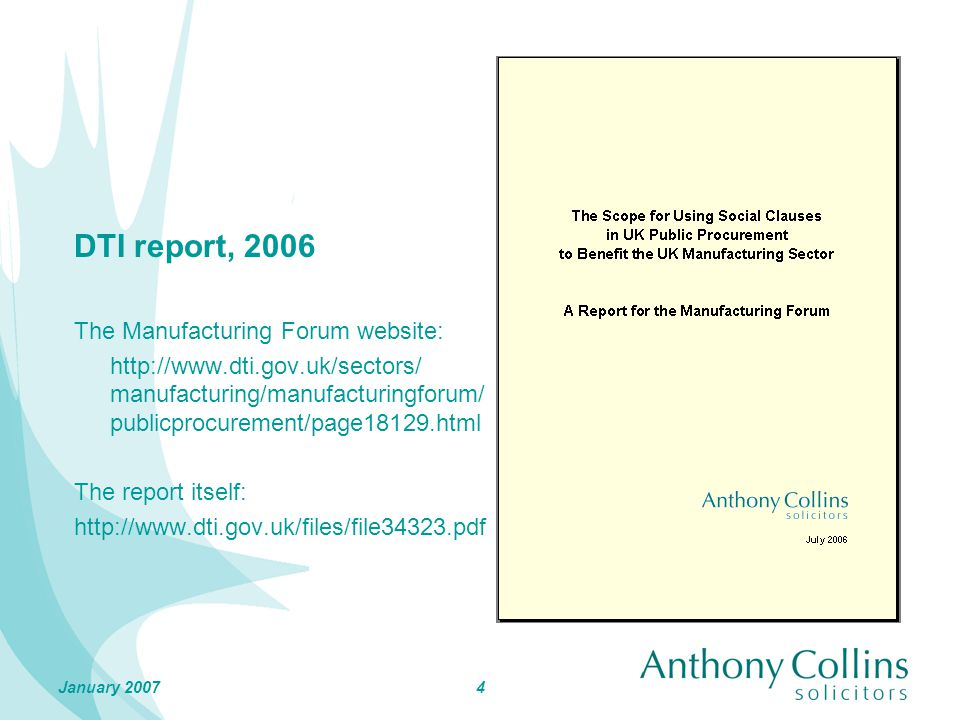 4 DTI report, 2006 The Manufacturing Forum website: http://www.dti.gov.uk/sectors/ manufacturing/manufacturingforum/ publicprocurement/page18129.html The report itself: http://www.dti.gov.uk/files/file34323.pdf