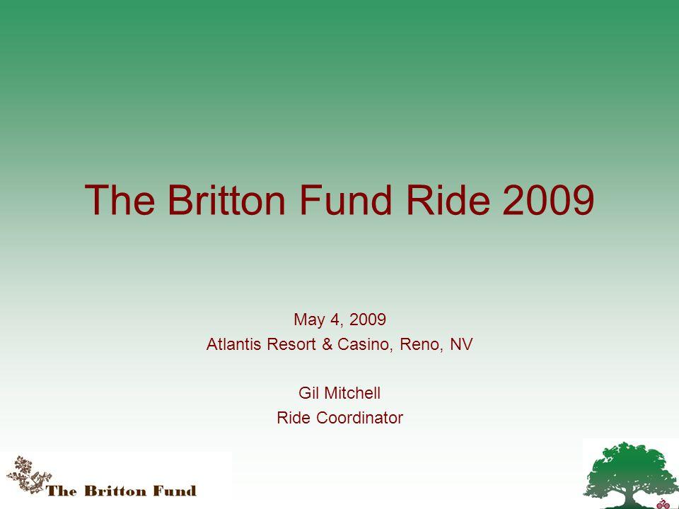 The Britton Fund Ride 2009 May 4, 2009 Atlantis Resort & Casino, Reno, NV Gil Mitchell Ride Coordinator