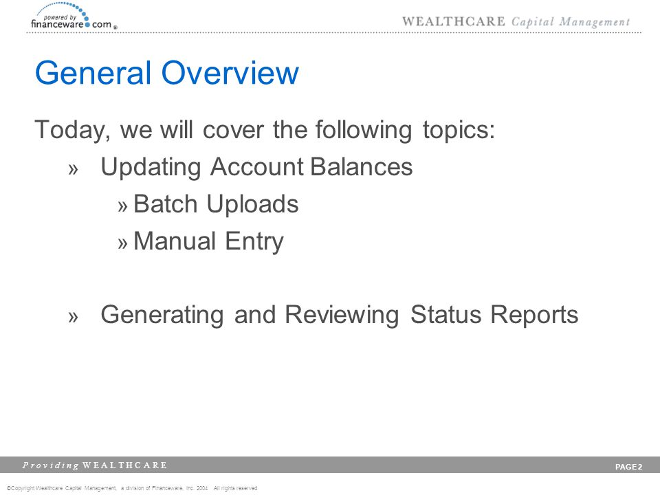 ©Copyright Wealthcare Capital Management, a division of Financeware, Inc. 2004 All rights reserved P r o v i d i n g W E A L T H C A R E PAGE 2 Genera