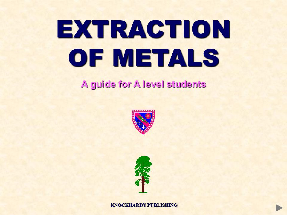 EXTRACTION OF METALS A guide for A level students KNOCKHARDY PUBLISHING