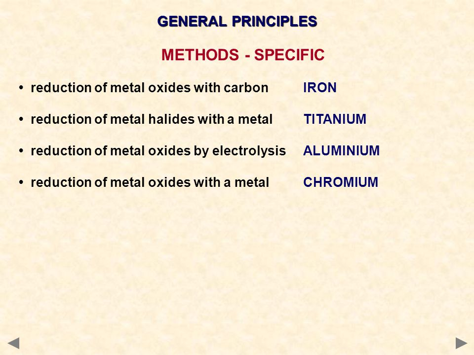 GENERAL PRINCIPLES METHODS - SPECIFIC reduction of metal oxides with carbonIRON reduction of metal halides with a metalTITANIUM reduction of metal oxi