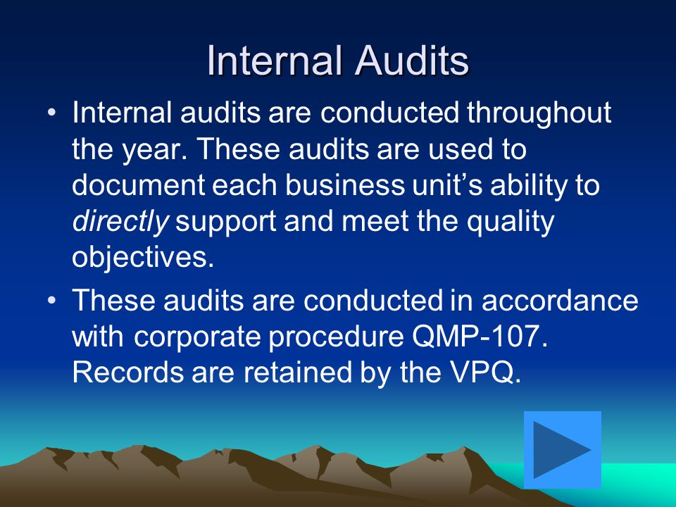 Quality Policy Quality Objectives Customer Satisfaction … How do you know you have met these objectives? … Through periodic internal audits.