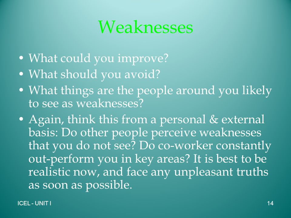 Weaknesses What could you improve. What should you avoid.