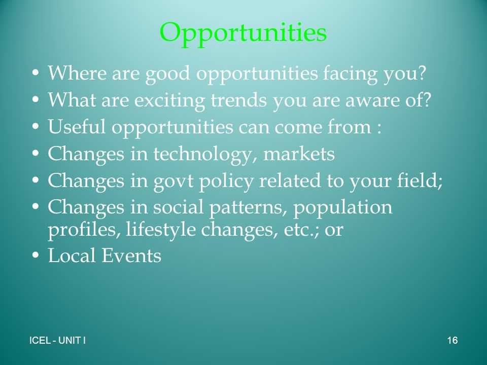 Opportunities Where are good opportunities facing you.