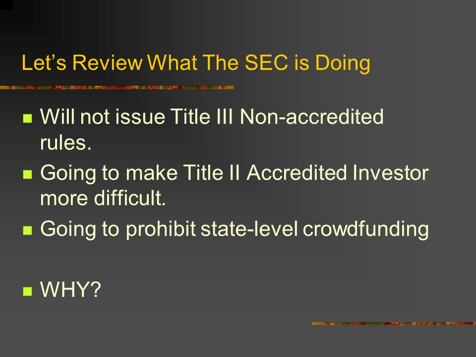 Let's Review What The SEC is Doing Will not issue Title III Non-accredited rules.