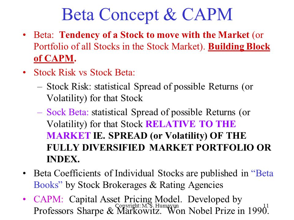 Copyright: M. S. Humayun11 Beta Concept & CAPM Beta: Tendency of a Stock to move with the Market (or Portfolio of all Stocks in the Stock Market). Bui