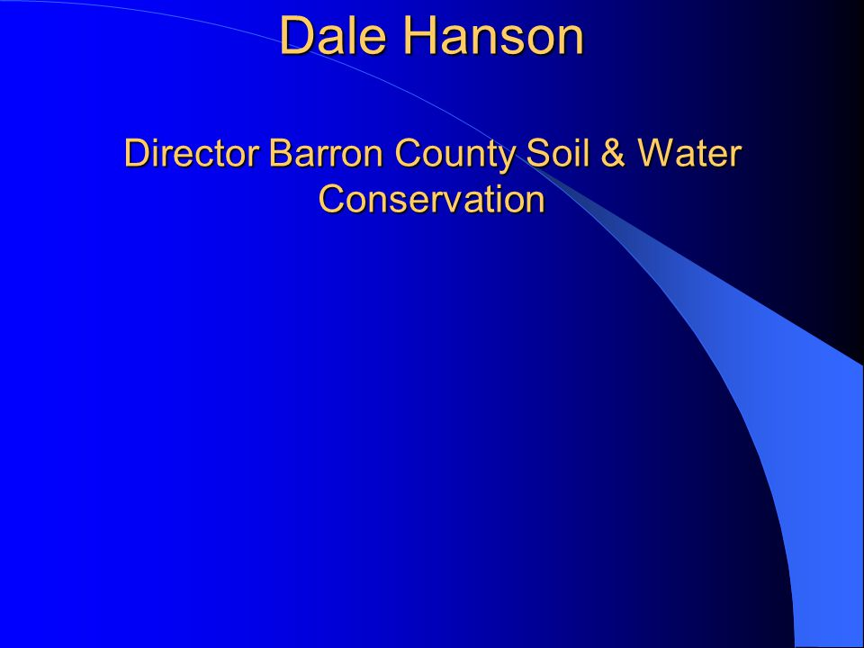 Dale Hanson Director Barron County Soil & Water Conservation