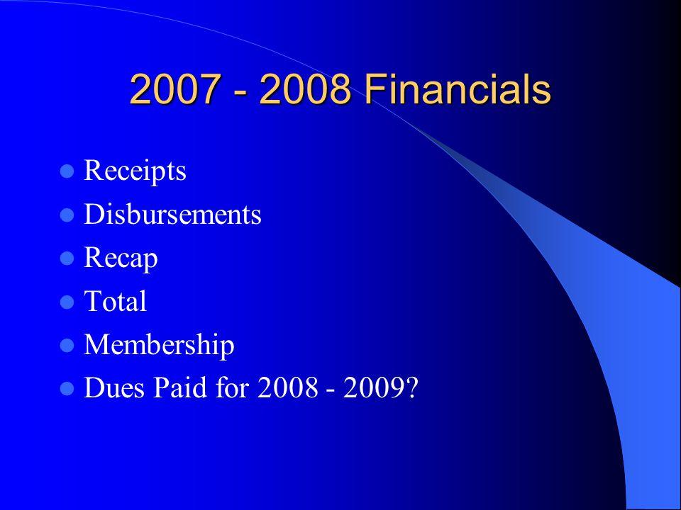 2007 - 2008 Financials Receipts Disbursements Recap Total Membership Dues Paid for 2008 - 2009